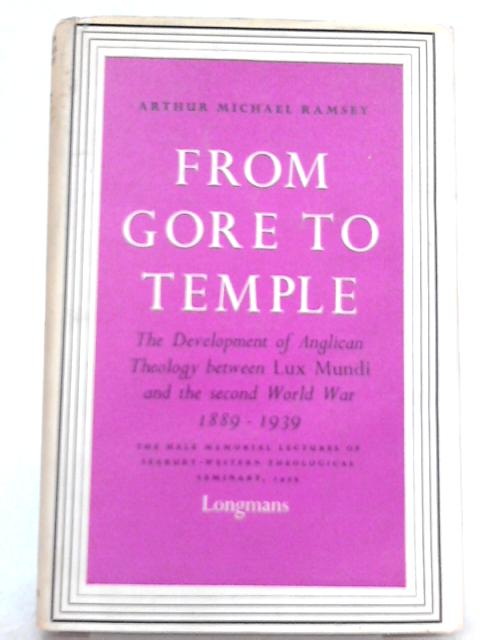 From Gore to Temple By Arthur Michael Ramsey