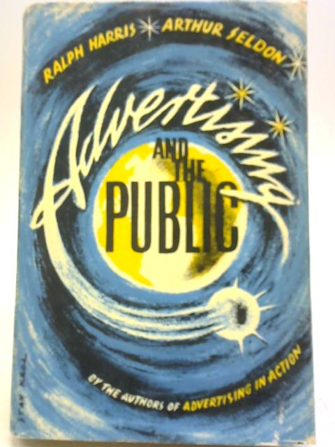 Advertising and the Public By Ralph Harris & Arthur Seldon