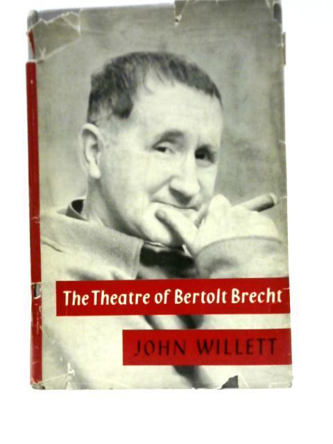 Theatre of Bertolt Brecht By J Willett
