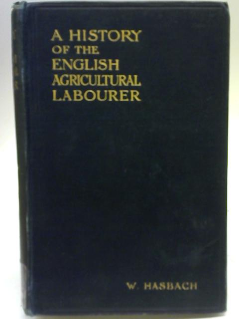 A history of the English Agricultural Labourer By W Hasbach