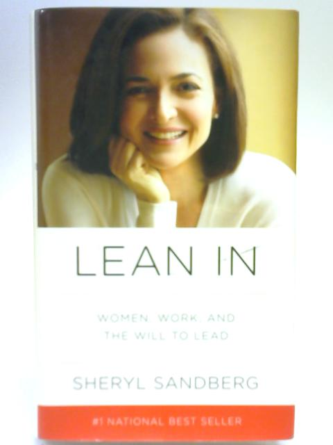 Lean in Women Work and Will to Lead By Sheryl Sandberg