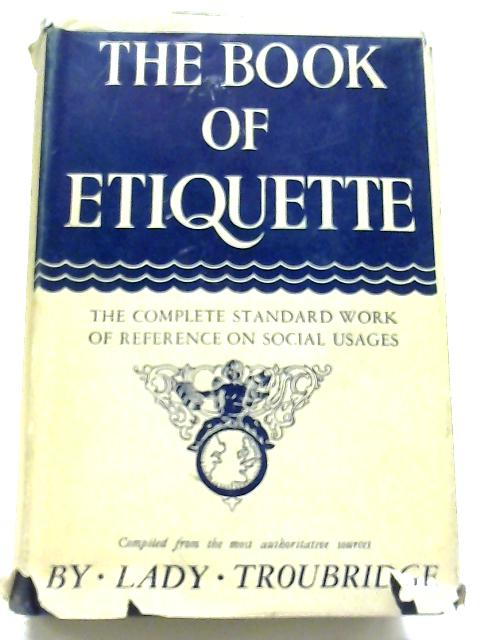The Book of Etiquette By Lady Troubridge