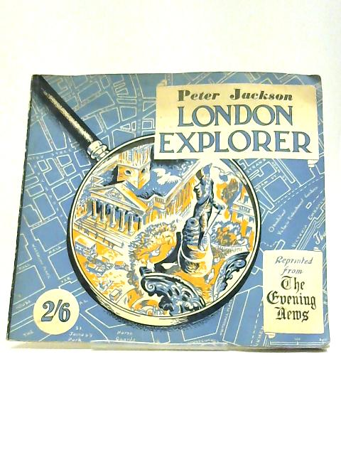 London Explorer: A Further Selection of Cartoons Illustrating Fascinating Facts About London - Specially Prepared For The Evening News by Peter Jackson