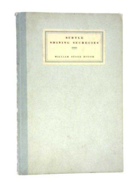 Subtle Shining Secrecies By William Stone Booth