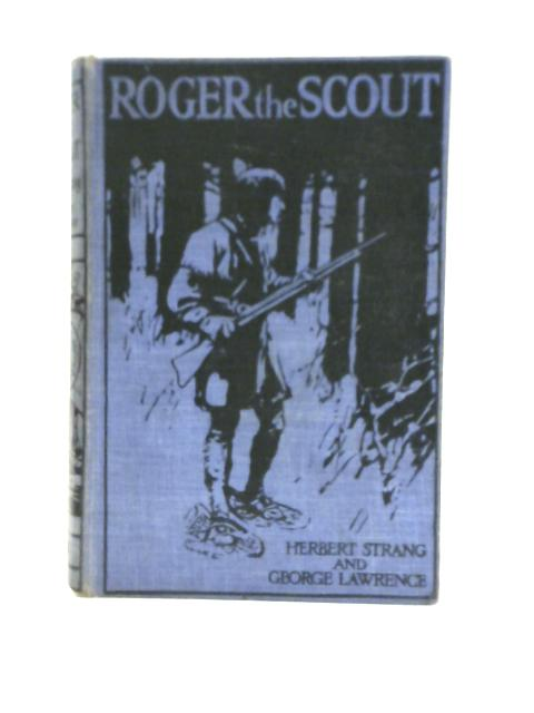 Roger the Scout By Herbert Strang and George Lawrence