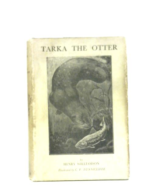 Tarka the Otter:His Joyful Water-Life and Death in the Country of the Two Rivers, By Henry Williamson