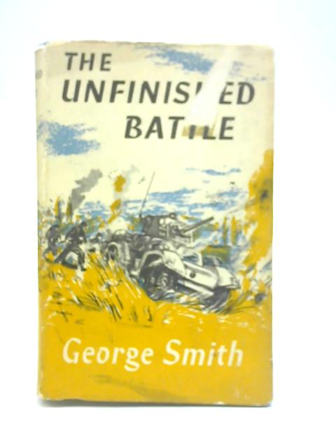 The Unfinished Battle By George Smith