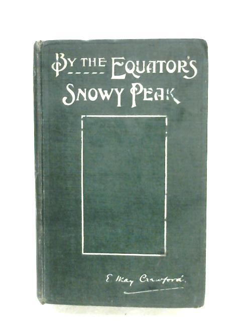 By The Equator's Snowy Peak By E. May Crawford