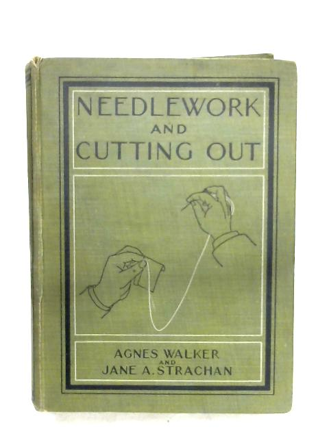 Manual Of Needlework And Cutting Out By Agnes Walker