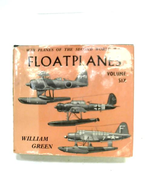 Floatplanes (Volume Six) By William Green