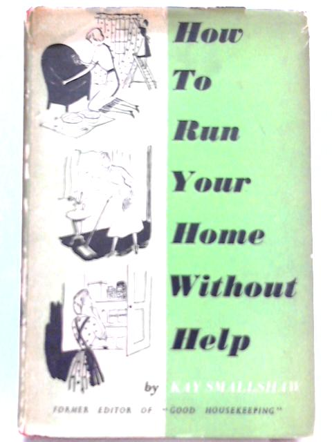 How to Run Your Home Without Help by Kay Smallshaw