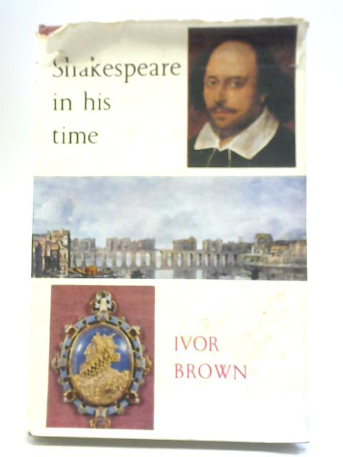Shakespeare in His Time By Ivor Brown