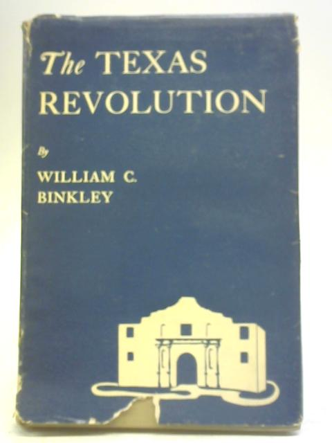 The Texas Revolution By William C Binkley