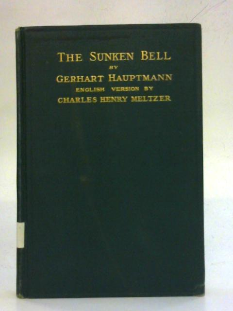 The Sunken Bell - A Fairy play in Five Acts By Gerhart Hauptmann