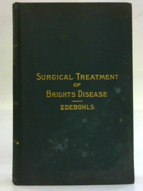 The Surgical Treatment Of Bright's Disease By George M. Edebohls