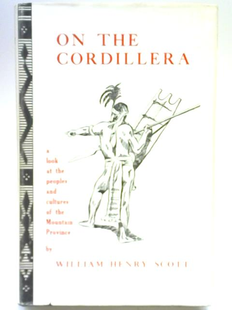 On the Cordillera: a look at the peoples and cultures of the Mountain Province By William Henry Scott