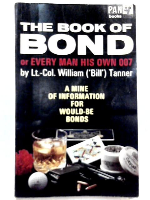The Book of Bond or Every Man His Own 007 By William 'Bill' Tanner