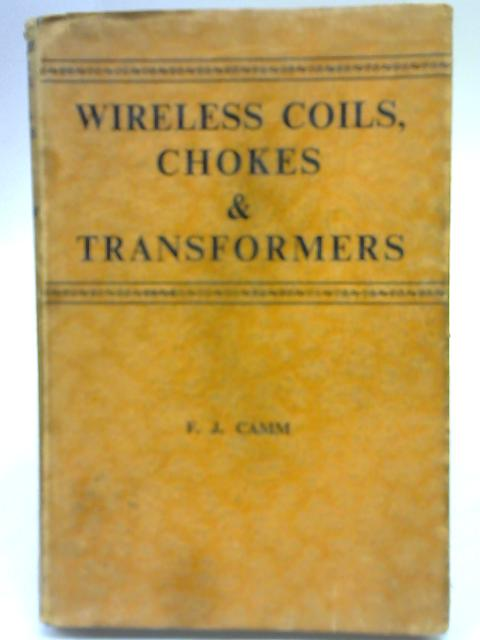 Wireless Coils, Chokes And Transformers By F J Camm
