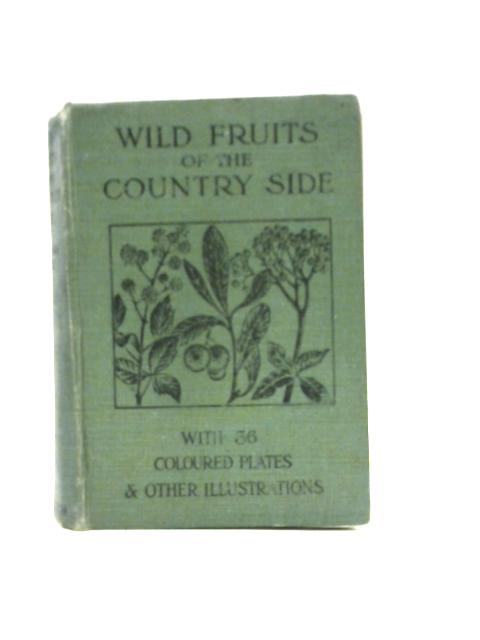 Wild Fruits Of The Country-Side by F. Edward Hulme