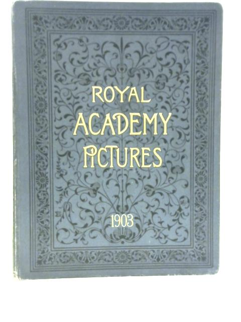 Royal Academy Pictures 1903 By Various
