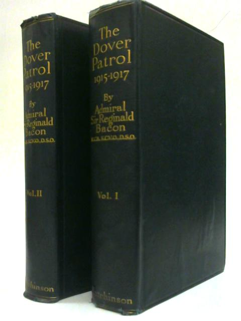 The Dover Patrol. 1915 - 1917 Volumes I and II. By Admiral Sir Reginald Bacon