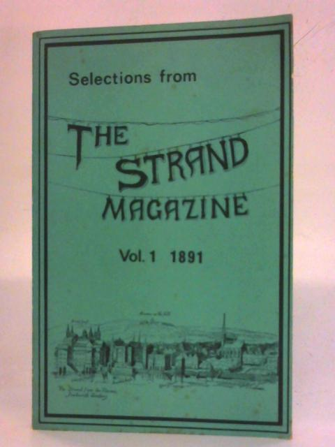 The Strand Magazine. Vol. 1 1891. Exactly reproduced with all the original illustrations By Various Contributors