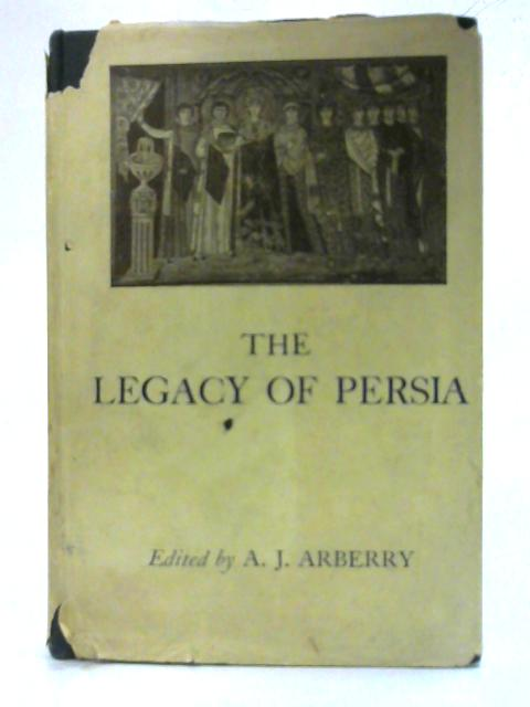 The Legacy of Persia By A. J. Arberry