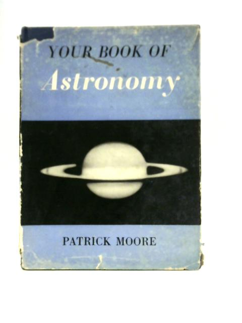Your Book of Astronomy By Patrick Moore
