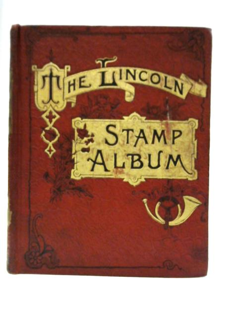 The Lincoln Stamp Album: For Foreign, British and Colonial Postage Stamps By Unknown