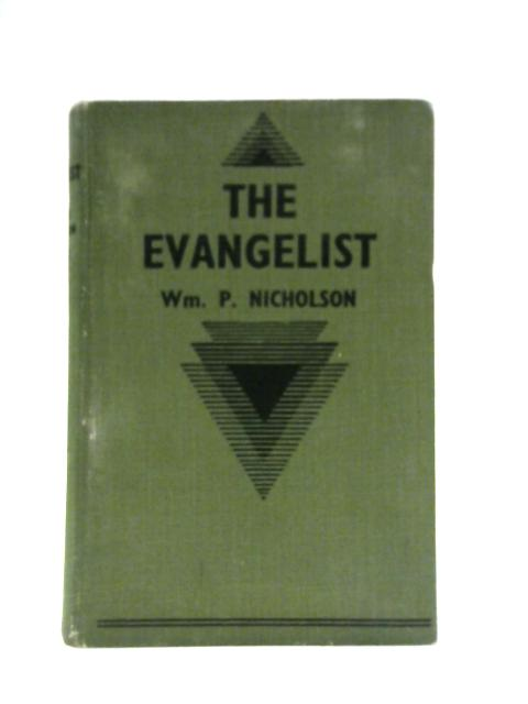 The Evangelist: His Ministry and Message By WM P Nicholson