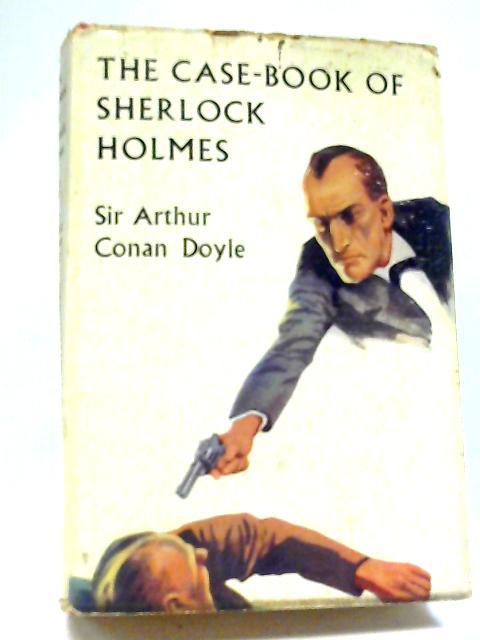 The Case-Book of Sherlock Holmes By Sir Arthur Conan Doyle