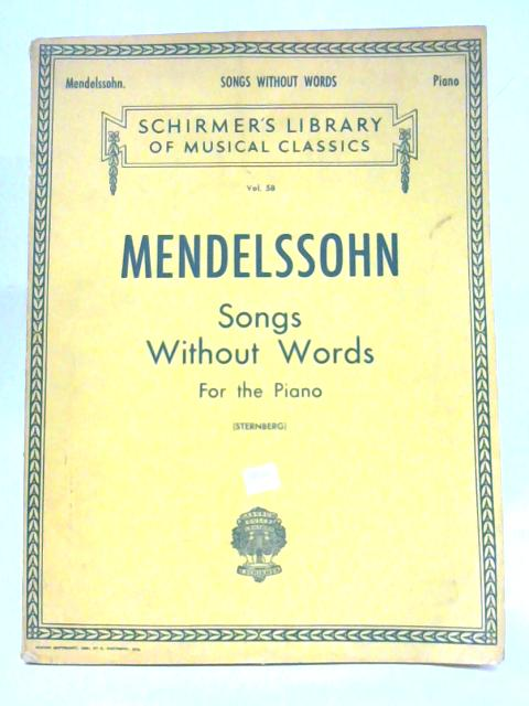 Mendelssohn Songs Without Words For the Piano Schirmer's Vol 58 By Mendelssohn
