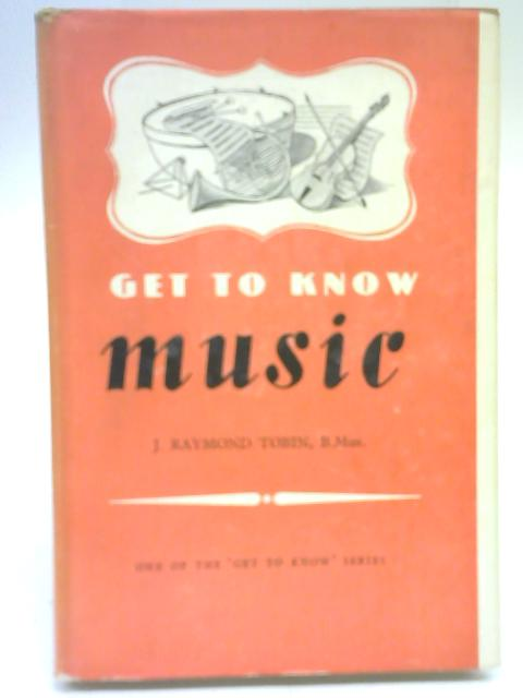 Get To Know Music By J. Raymond Tobin