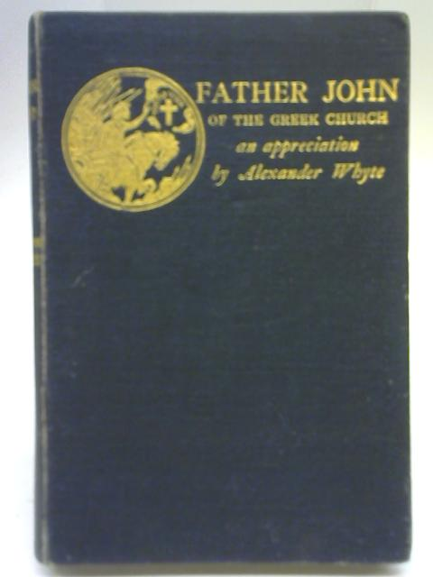 Father John of the Greek Church An Appreciation By Alexander Whyte