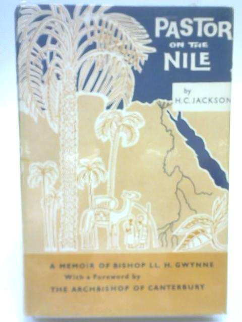 Pastor On The Nile - Being Some Account Of The Life And Letters Of Llewellyn H. Gwynne By H. C. Jackson