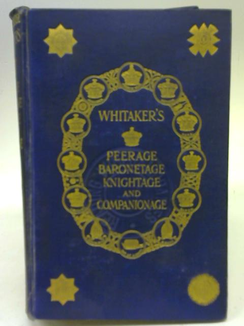 Whitaker's Peerage, Baronetage, Knightage, and Companionage for the Year 1935 By Joseph Whitaker