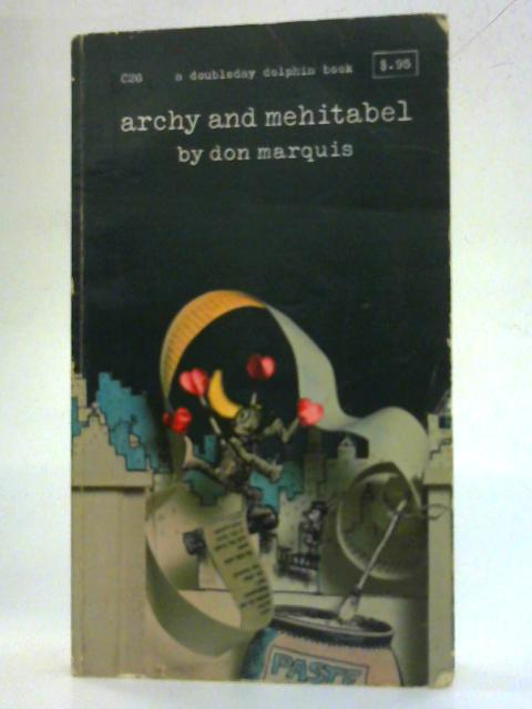 Archy and mehitabel (A Doubleday Dolphin Book) By Don Marquis