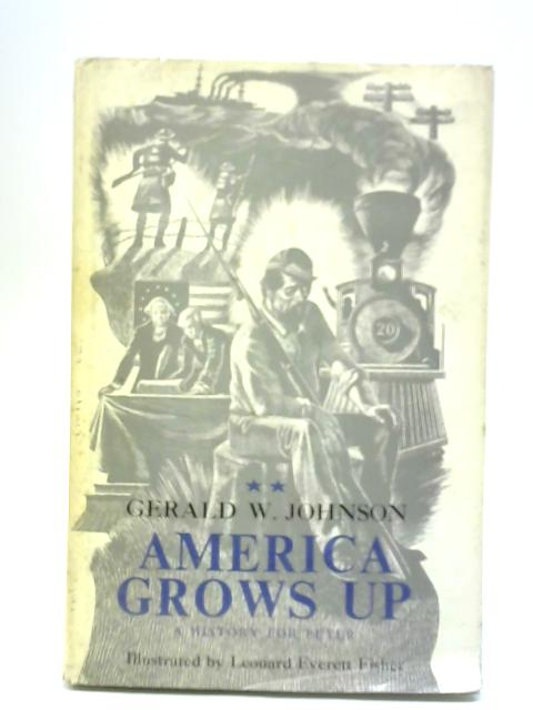 America Grows Up By Gerald W. Johnson