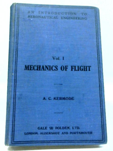An Introduction to Aeronautical Engineering; For Students Engaged in All Branches of Aeronautical Work; Vol. I, Mechanics of Flight By A. C. Kermode