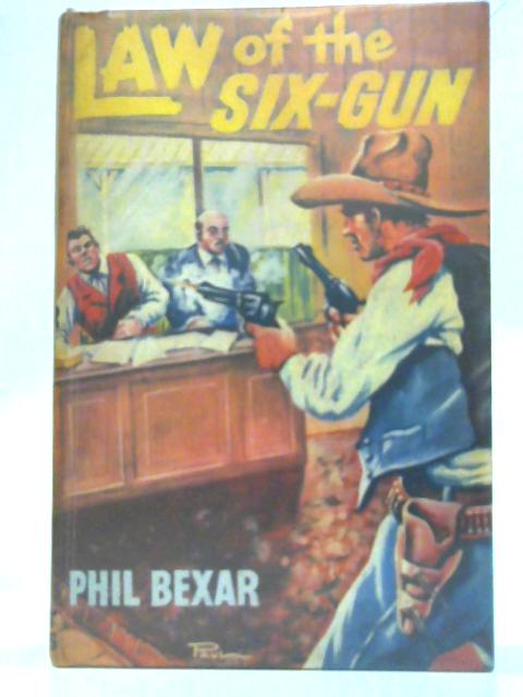 Law of the Six-gun By Phil Bexar