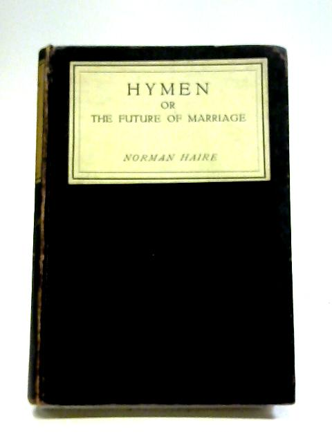 Hymen Or The Future of Marriage By Norman Haire
