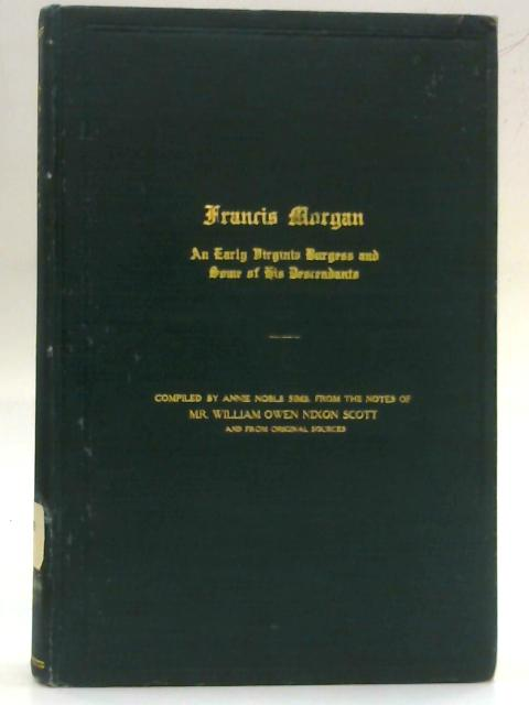 Francis Morgan: An Early Virginia Burgess and Some of his Descendents By Annie Noble Sims