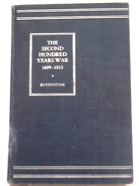 The Second Hundred Years War 1689-1815 By Arthur H. Buffington