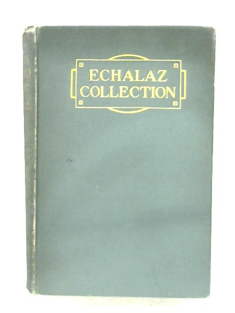Complete History Of The Echalaz Collection By Lt.-Col. Echalaz