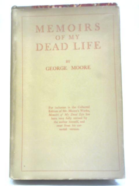 Memoirs of my Dead Life By George Moore