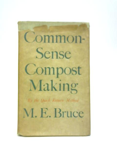Common-Sense Compost Making By Maye. E. Bruce