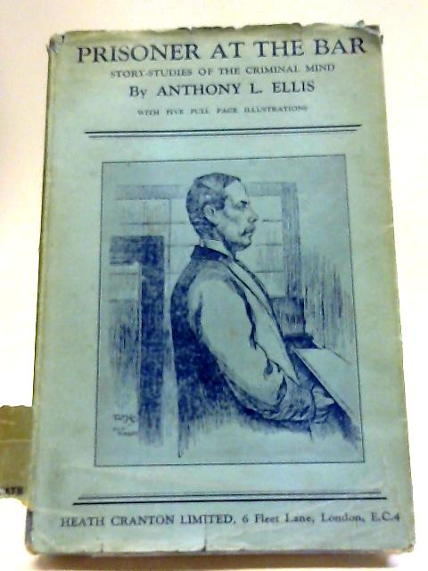 Prisoner At The Bar: Story-Studies of the Criminal Mind By Anthony L. Ellis