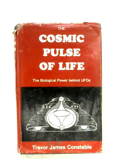 The Cosmic Pulse Of Life By Trevor James Constable