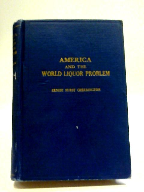 America and The World Liquor Problem By Ernest Hurst Cherrington