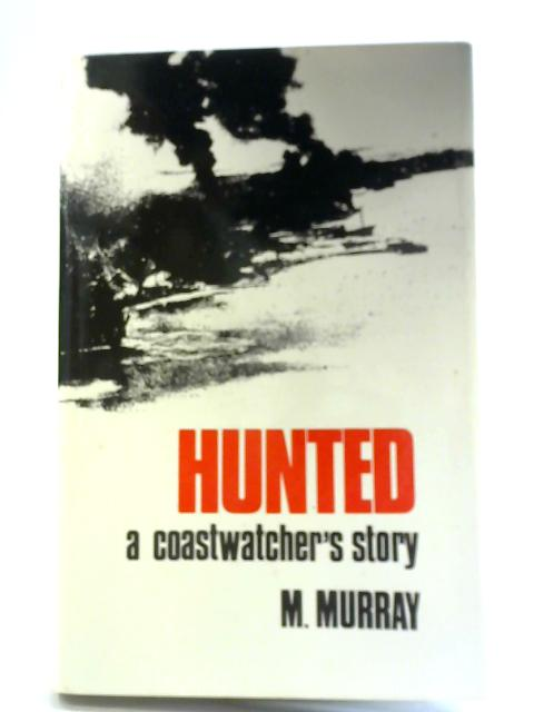 Hunted, A Coastwatcher's Story By M. Murray